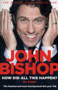 Buy How Did All This Happen? by John Bishop and Read this Book on Kobo's Free Apps. Discover Kobo's Vast Collection of Ebooks and Audiobooks Today - Over 4 Million Titles! Got Books, Books To Read, Michael Cunningham, John Bishop, Should Have Known Better, Sales Jobs, Life Affirming, Wife And Kids, What To Read