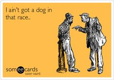 """Or, """"a dog in this fight"""" or """"a horse in this race""""....meaning I have no opinion of the situation, so I'll mind my own business."""