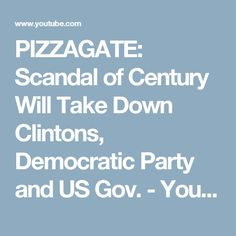 PIZZAGATE: Scandal of Century Will Take Down Clintons, Democratic Party and US Gov. - YouTube
