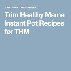 Trim Healthy Mama Instant Pot Recipes for THM