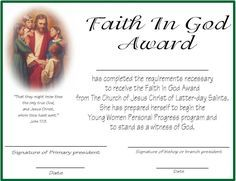 Faith in God Certificates   I made these, for those that might want to hand out a larger certificate when a child finishes his or hers Faith in God goals.I based it right out of the back of the Faith in God booklet and followed what the church had written…Read More