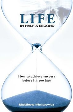 Life in Half a Second: How to Achieve Success Before it's Too Late by Matthew Michalewicz, http://www.amazon.com/dp/B00FZFB2OI/ref=cm_sw_r_pi_dp_2eTYsb12FMDKQ