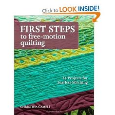 First Steps to Free-Motion Quilting: 24 Projects for Fearless Stitching: Christina Cameli: 9781607056720: Books - Amazon.ca