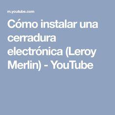 Cómo instalar una cerradura electrónica (Leroy Merlin) - YouTube Merlin, Youtube, Youtubers, Youtube Movies