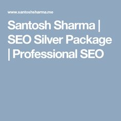 Santosh Sharma | SEO Silver Package | Professional SEO