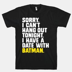 Sorry, I Have a Date with Batman | HUMAN | T-Shirts, Tanks, Sweatshirts and Hoodies