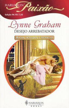 Meus Romances Blog: Desejo Arrebatador - Lynne Graham - Harlequin Paix...