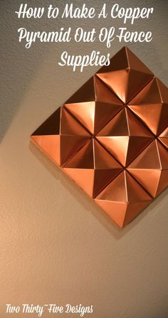 How To Make A Copper Pyramid Out Of Fence Supplies TwoThirtyFiveDesigns.com