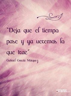 """""""Deja que el tiempo pase y ya veremos lo que trae"""" El amor en tiempos de cólera de Gabriel García Márquez #frases #citas"""