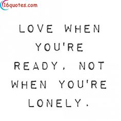Love when you're ready.. and in no way am I ready to love someone new. . Don't know how long this will last. . But I'm betting a very long time.
