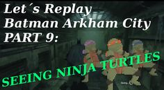 Let's Replay Batman Arkham City part 9: SEEING NINJA TURTLES