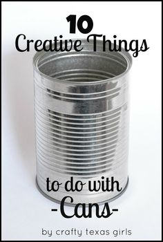 Crafty Texas Girls: 10 Creative Things to do with Cans - Click image to find more DIY & Crafts Pinterest pins