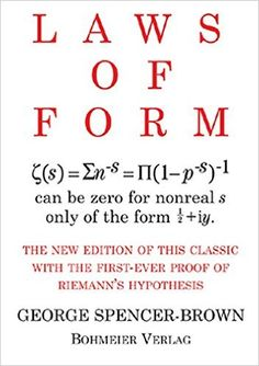 Laws of Form: THE NEW EDITION OF THIS CLASSIC WITH THE FIRST-EVER PROOF OF RIEMAN'S HYPOTHESIS  mit dem Buch kaempfe ich schon lange, aber es ist fazinierend