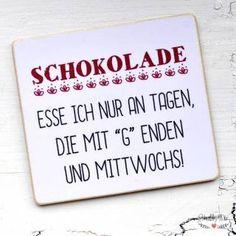 Schokolade könnte man eigentlich immer essen. Kühlschrankmagnet mit Schokoladen-Spruch!