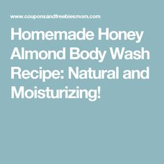 Homemade Honey Almond Body Wash Recipe: Natural and Moisturizing!