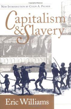 Capitalism and Slavery: Eric Williams: 9780807844885: Amazon.com: Books