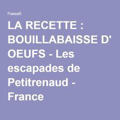 LA RECETTE : BOUILLABAISSE D' OEUFS - Les escapades de Petitrenaud - France 5