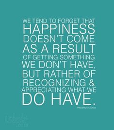 Quotes about Happiness : It is not how much we have but how much we enjoy that makes happiness. Create