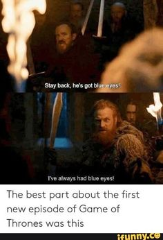 I've always had mue eyes' The best part about the first new episode of Game of Thrones WCS this - iFunny :) Got Memes, Dankest Memes, Funny Memes, Hilarious, Got Game Of Thrones, Game Of Thrones Funny, Valar Dohaeris, Valar Morghulis, Sansa Stark