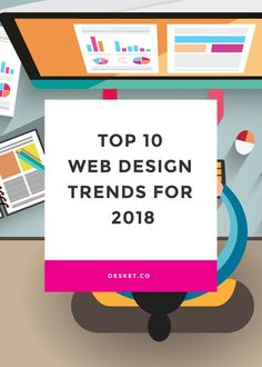Top 10 Web Design Trends for 2018 Deskets design team is obsessed with the latest web design trends. 2018 will be all about rich experiences. Technologies such