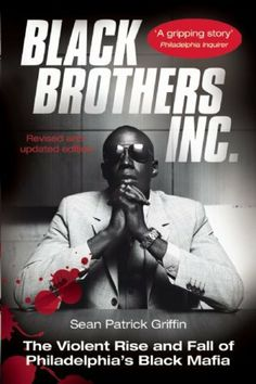 Black Brothers, Inc. : The Violent Rise and Fall of Philadelphias Black Mafia by Sean Patrick Griffin, http://www.amazon.com/dp/1903854369/ref=cm_sw_r_pi_dp_QraIrb043FVC6