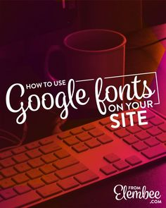 How to use Google fonts on your website from elembee.com