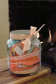great gift idea...                                                                        fill a jar with thank you and memories. great for family members i.e. mother-in-laws.