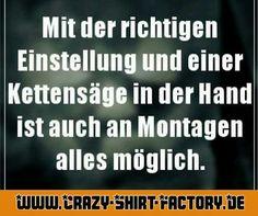 MONTAG!   #crazys #prost #fun #spass #rauchen #trinken #verrückt #saufen #irre #crazyshirtfactory #geilescheiße #funpic #funpics #kettensäge #montag