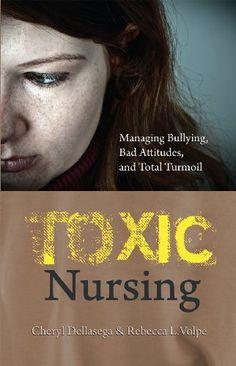 Toxic Nursing : Managing Bullying, Bad Attitudes, and Total Turmoil by Cheryl Dellasega, http://www.amazon.com/dp/1937554422/ref=cm_sw_r_pi_dp_Ri87sb136WTFE