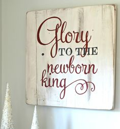 Glory to the Newborn King Christmas sign - Anyone want one? I will hand paint this, or another quote or verse of your choice, in time for December 1st decorating and/or gift giving! Contact me to order by Nov. 21st