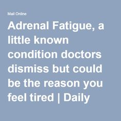 Adrenal Fatigue, a little known condition doctors dismiss but could be the reason you feel tired | Daily Mail Online