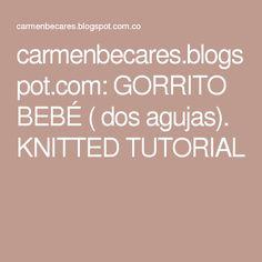 carmenbecares.blogspot.com: GORRITO BEBÉ ( dos agujas). KNITTED TUTORIAL