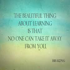 The beautiful thing about learning is no one can take it away from you.  ~B.B. King  #knowledge #learning #quotes