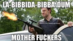 """So funny! If you dont understand it watch """"the walking dead bad lip reading"""" on youtube! Your welcome!"""