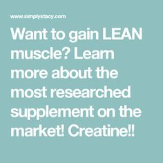 Want to gain LEAN muscle? Learn more about the most researched supplement on the market! Creatine!!