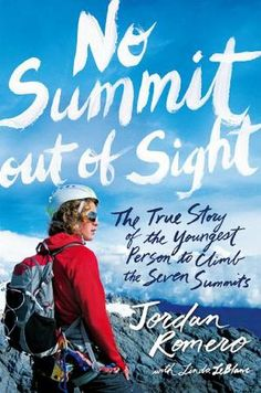 NO SUMMIT OUT OF SIGHT by Jordan Romero, Linda LeBlanc.  Great book book especially for teens.  Going on our FMS summer reading list for 2015-2016
