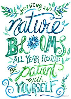 "Illustrated Inspirational Quote ""Nothing in nature blooms all year"" by rubyandpearl"