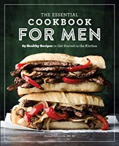 EBook The Essential Cookbook for Men, 85 Healthy Recipes to Get Started in the Kitchen, Author : Manuel Villacorta MS RD Cookbooks For Men, Best Cookbooks, Fitness Diet, Health Fitness, How To Read A Recipe, Free Pdf Books, The Essential, Kitchen Witch, Hot Dog Buns