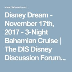Disney Dream - November 17th, 2017 - 3-Night Bahamian Cruise | The DIS Disney Discussion Forums - DISboards.com