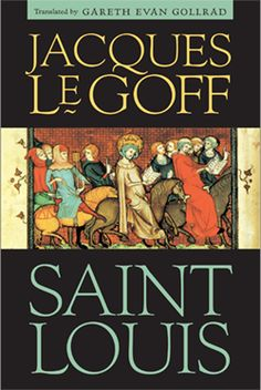 Saint Louis by Jacques Le goff / Translated by Garth Evan Gollrad