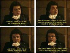 """Blackadder taught us to appreciate life. 