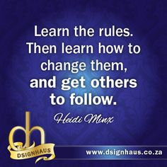 Learn the rules. Then learn how to change them, and get others to follow. - Heidi Minx Advertising Quotes, Marketing Quotes, Marketing And Advertising, Your Values, Leadership, Change, Learning, Random, Business