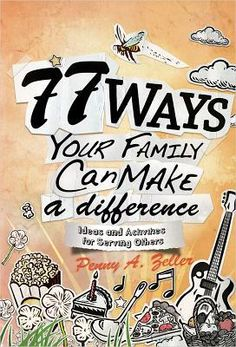 77 Ways Your Family Can Make a Difference: Ideas and Activities for Serving Others --By: Penny A. Christian Families, Christian Life, Serving Others, Your Family, Family Rules, Family Life, Creative Activities, Nonfiction Books, Compassion