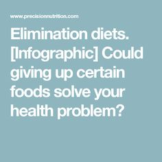 Elimination diets. [Infographic] Could giving up certain foods solve your health problem?
