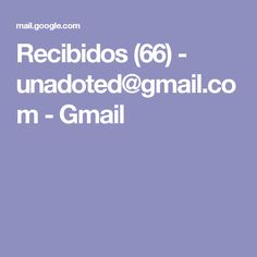 Recibidos (66) - unadoted@gmail.com - Gmail