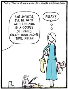 Relaxing Mom Cartoon...this is so true