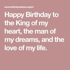 Happy Birthday To The King Of My Heart Man Dreams And Love Life