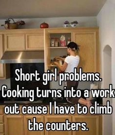 True story. I don't have room for a stepladder in my kitchen so I climb!