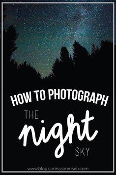 How to Photograph the Night Sky | Corina's Corner | Bloglovin'