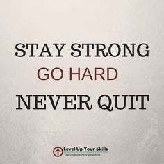 Stay strong. Go hard. Never quit. #Hustle #Motivation https://levelupyourskills.com/quotes/hustle-quotes/